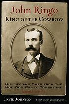John Ringo, king of the cowboys : his life and times from the Hoo Doo War to Tombstone