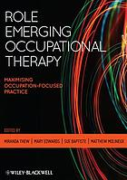 Role emerging occupational therapy : maximising occupation focussed practice