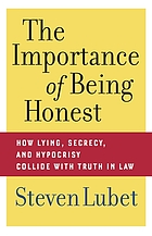 The importance of being honest : how lying, secrecy, and hypocrisy collide with truth in law