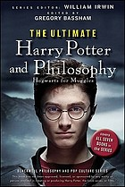 The ultimate Harry Potter and philosophy : Hogwarts for Muggles