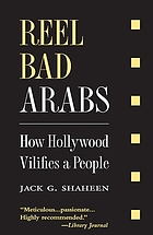 Reel bad Arabs : how Hollywood vilifies a people