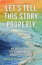 Let's tell this story properly : an anthology of the Commonwealth Short Story Prize