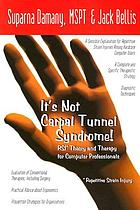 It's not carpal tunnel syndrome! : RSI theory and therapy for computer professionals