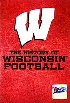 W : the history of Wisconsin football.