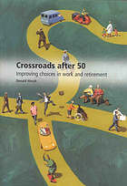 Crossroads after 50 : improving choices in work and retirement