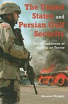 The United States and Persian Gulf security : the foundations of the War on Terror
