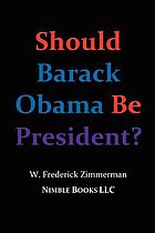 Should Barack Obama be President? : dreams from my father, the audacity of hope, ... Obama in '08?