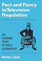 Fact and fancy in television regulation : an economic study of policy alternatives