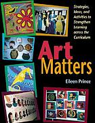 Art matters : strategies, ideas, and activities to strengthen learning across the curriculum