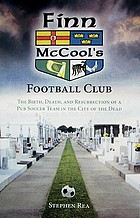 Finn McCool's Football Club : the birth, death, and resurrection of a pub soccer team in the City of the Dead