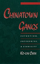 Chinatown gangs : extortion, enterprise, and ethnicity