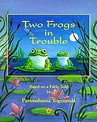 Two frogs in trouble : based on a fable told by Paramahansa Yogananda