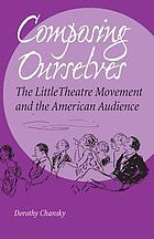 Composing ourselves : the Little Theatre movement and the American audience