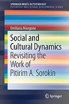 Social and cultural dynamics : revisiting the work of Pitirim A. Sorokin