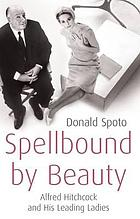 Spellbound by beauty : Alfred Hitchcock and his leading ladies