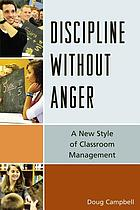 Discipline without anger : a new style of classroom management