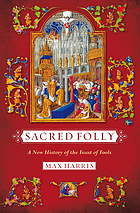 Sacred folly : a new history of the Feast of Fools