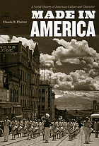 Made in America : a social history of American culture and character