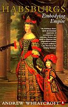 The Habsburgs : embodying empire