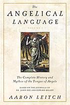 The angelical language. Volume 1, The complete history and mythos of the tongue of angels