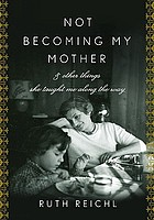 Not becoming my mother : and other things she taught me along the way