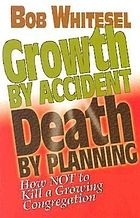 Growth by accident, death by planning : how not to kill a growing congregation