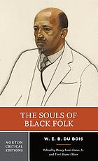 The souls of Black folk : authoritative text, contexts, criticism