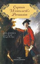 Captain Wentworth's persuasion : Jane Austen's classic retold through his eyes