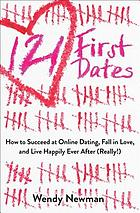 121 first dates : how to succeed at online dating, fall in love, and live happily ever after (really!)