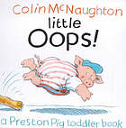 Little oops! : a Preston Pig toddler book