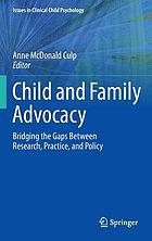 Child and family advocacy : bridging the gaps between research, practice, and policy