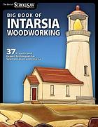 BIG BOOK OF INTARSIA WOODWORKING : 37 Projects and Expert Techniques for Segmenation and Intarsia
