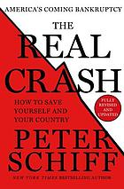 The real crash : America's coming bankruptcy--how to save yourself and your country