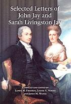 Selected letters of John Jay and Sarah Livingston Jay : correspondence by or to the first chief justice of the United States and his wife