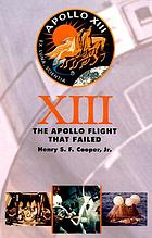 Thirteen : the Apollo flight that failed