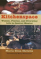 Kitchenspace : women, fiestas, and everyday life in central Mexico