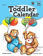 The toddler calender : monthly activities for the toddler-aged child