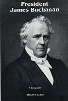 President James Buchanan, a biography.