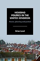 Housing politics in the United Kingdom : power, planning and protest