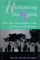 Reclaiming the spirit : gay men and lesbians come to terms with religion