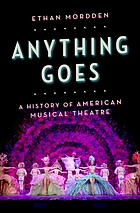 Anything goes : a history of American musical theatre