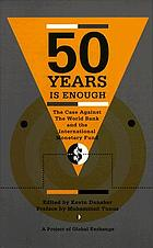 50 years is enough : the case against the World Bank and the International Monetary Fund