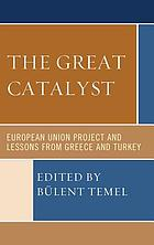 Great Catalyst : European Union Project and Lessons from Greece and Turkey.