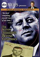 The Kennedy assassination : beyond conspiracy