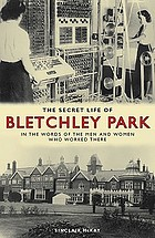 The secret life of Bletchley Park : the history of the wartime codebreaking centre by the men and women who were there