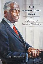 The magnificent Mays : a biography of Benjamin Elijah Mays