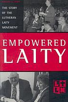 Empowered laity : the story of the Lutheran Laity Movement for Stewardship