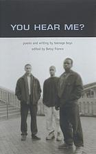 You hear me? : poems and writing by teenage boys