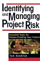 Identifying and Managing Project Risk : Essential Tools for Failure-Proofing Your Project.