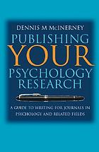 Publishing your psychology research : a guide to writing for journals in psychology and related fields